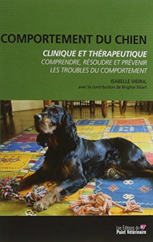 Comportement du chien, clinique et thérapeutique: Comprendre, résoudre et prévenir les troubles du comportement