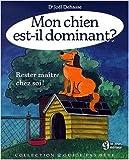 MON CHIEN EST IL DOMINANT RESTER MAITRE CHEZ SOI de Joel Dehasse ( 15 décembre 2000 ) - 15/12/2000