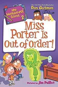 My Weirder-est School #2: Miss Porter Is Out of Order! by [Dan Gutman, Jim Paillot]
