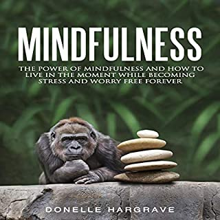 Mindfulness     The Power of Mindfulness and How to Live in the Moment While Becoming Stress and Worry Free Forever              By:                                                                                                                                 Donelle Hargrave                               Narrated by:                                                                                                                                 Michael Kirby                      Length: 34 mins     Not rated yet     Overall 0.0