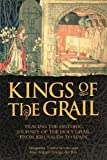 The Kings of the Grail: Tracing the Historic Journey of the Holy Grail from Jerusalem to Spain