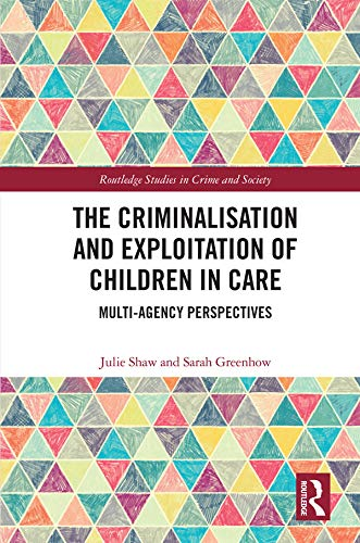 The Criminalisation and Exploitation of Children in Care: Multi-Agency Perspectives (Routledge Studies in Crime and Society) (English Edition)