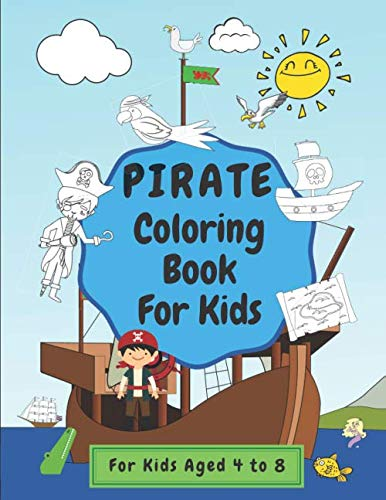 Pirate Coloring Book For Kids: Keep Children Busy For Hours   Suitable For Kids Ages 4 to 8