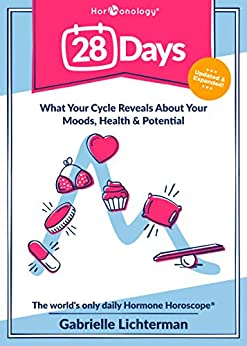 [Gabrielle Lichterman]の28 Days: What Your Cycle Reveals About Your Moods, Health and Potential--Updated and Expanded (English Edition)