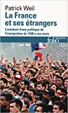 La France et ses étrangers - L'aventure d'une politique de l'immigration de 1938 à nos jours de Patrick Weil ( 10 février 2005 ) - Folio; Édition Nouv. éd. ref (10 février 2005) - 10/02/2005