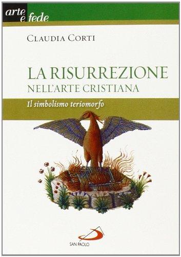 La risurrezione nell'arte cristiana. Il simbolismo teriomorfo. Ediz. illustrata