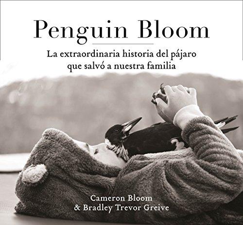 Penguin Bloom: La extraordinaria historia del pájaro que salvó a nuestra familia (Obras diversas)