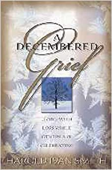 A Decembered Grief: Living with Loss While Others are Celebrating by [Harold Ivan Smith]