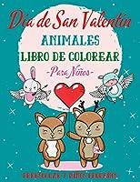 Día de San Valentín Libro de Colorear Animales para Niños: Divertido & Creativo Día de San Valentín Libro de Colorear Animales para Niños: ¡50 Lindos Diseños para Colorear con Conejitos, Peluches, Gatitos y Más!