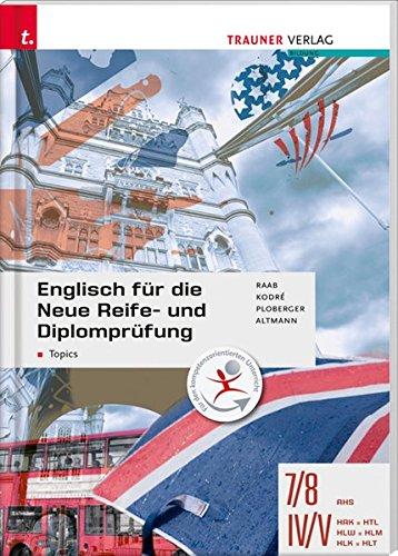 Englisch für die Neue Reife- und Diplomprüfung - Topics 7/8 AHS, IV-V HAK/HTL/HLW/HLM/HLK/HLT