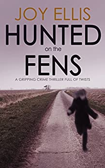 HUNTED ON THE FENS a gripping crime thriller full of twists (DI Nikki Galena Series Book 3) by [JOY ELLIS]