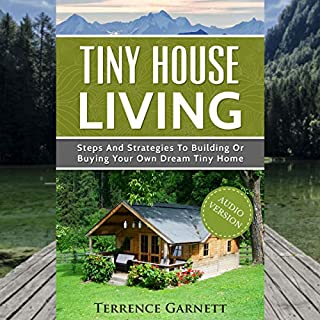 Tiny House Living: Steps and Strategies to Building or Buying Your Own Dream Tiny Home                   By:                                                                                                                                 Terrence Garnett                               Narrated by:                                                                                                                                 David Margittai                      Length: 1 hr and 16 mins     Not rated yet     Overall 0.0