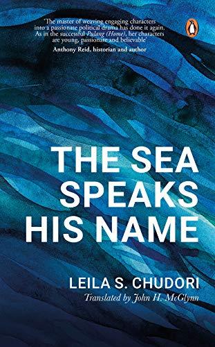 The Sea Speaks His Name by [Leila S Chudori, John H McGlynn]