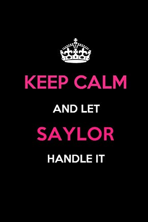 Keep Calm and Let Saylor Handle It: Blank Lined 6x9 Name Journal/Notebooks as Birthday, Anniversary, Christmas, Thanksgiving or any occasion Gifts For Girls and Women