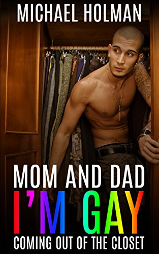 Mom and Dad, I'm gay: Coming Out of the Closet