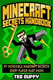 Minecraft: Secrets Handbook: 97 Incredible Minecraft Secrets Every Player Must Know! (An Unofficial Minecraft Book) (Minecraft Handbook Secrets - Minecraft ... Kids - Minecraft Diary) (English Edition)