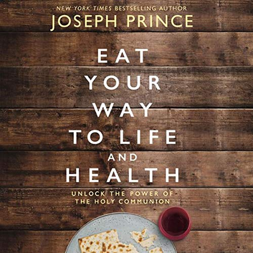 Eat Your Way to Life and Health     Unlock the Power of the Holy Communion              By:                                                                                                                                 Joseph Prince                           Length: 7 hrs and 24 mins     Not rated yet     Overall 0.0