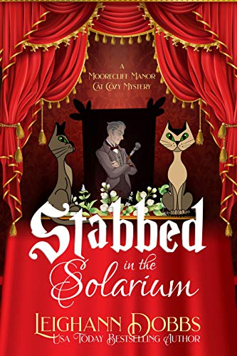 Stabbed In The Solarium (A Moorecliff Manor Cat Cozy Mystery Book 2) by [Leighann Dobbs]