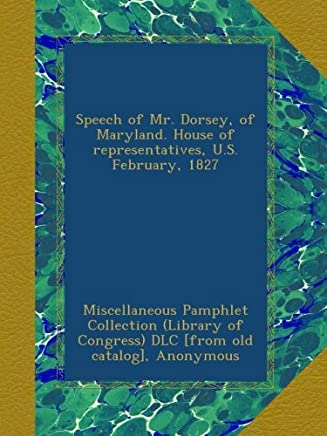 Speech of Mr. Dorsey, of Maryland. House of representatives, U.S. February, 1827