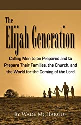 Elijah Generation Calling Men to Be Prepared and to Prepare Their Families, the Church, and the World for the Coming of the Lord