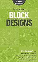 Free-Motion Block Designs: 75+ Designs from Natalia Bonner, Geta Grama, Don Linn, Gina Perkes, Sylvia Pippen, Kathy Sandbach, Jessica Schick, Hari Walner, and Angela Walters!