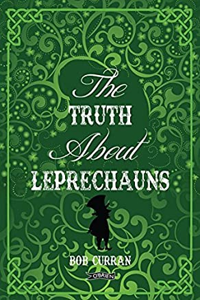 The Truth About Leprechauns by Bob Curran(2017-06-06)