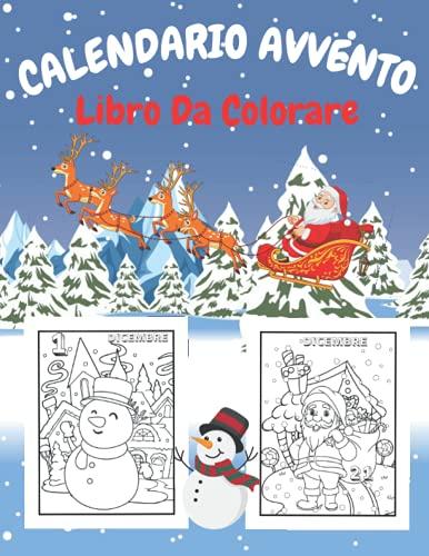 Calendario Avvento Libro Da Colorare: Libro Da Colorare Calendario Dell'avvento per Ragazze e Ragazzia | Libro Da Colorare Con 24 Disegni Natalizi Da Colorare | Libri Per Bambini 4-8 Anni