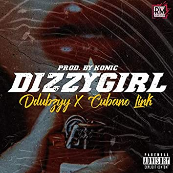 Dizzy Girl (feat. Cubano Link & Konic)