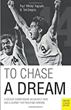 To Chase A Dream: A Soccer Championship, An Unlikely Hero and A Journey That Re-Defined Winning (Meyer & Meyer Sport)