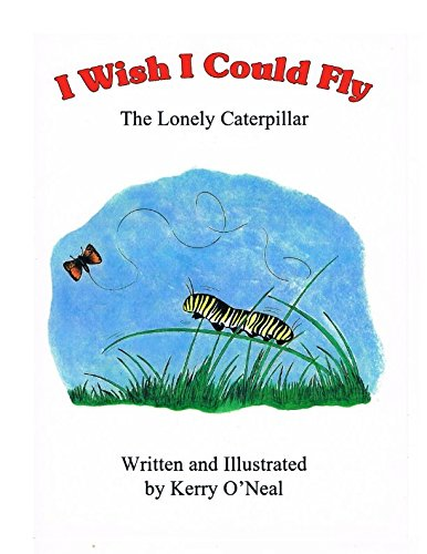 I Wish I Could Fly: The Lonely Caterpillar