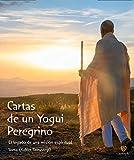 Cartas de un yogui peregrino: EL LEGADO DE UNA MISIÓN ESPIRITUAL (YOGA)