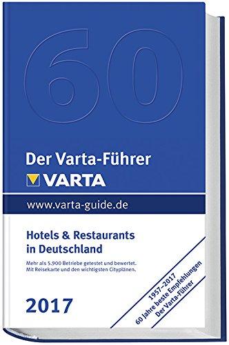 Der Varta-Führer 2017 Hotels und Restaurants in Deutschland (Varta Hotel-und Restaurantführer)