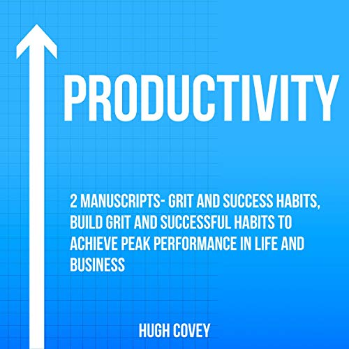 Productivity: 2 Manuscripts - Grit and Success Habits, Build Grit and Successful Habits to Achieve Peak Performance in Life and Business cover art