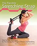 The Flexible Stretching Strap Workbook: Step-by-Step Techniques for Maximizing Your Range of Motion and Flexibility