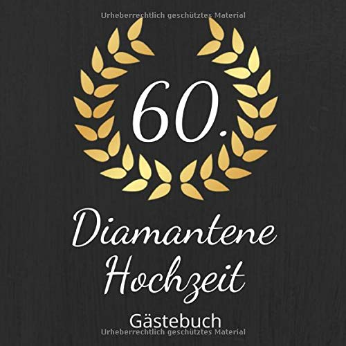 Diamantene Hochzeit Gästebuch: Erinnerungsbuch zum eintragen von Glückwünschen und Grüßen an...
