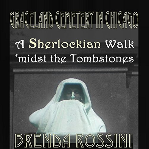 Graceland Cemetery in Chicago: A Sherlockian Walk Midst the Tombstones                   De :                                                                                                                                 Brenda Rossini                               Lu par :                                                                                                                                 Lesley Ann Fogle                      Durée : 46 min     Pas de notations     Global 0,0