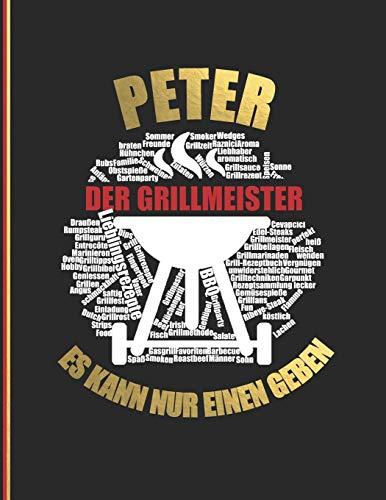 Peter der Grillmeister: Es kann nure inen geben - Das personalisierte Grill-Rezeptbuch
