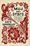 Mud and Stars: Travels in Russia with Pushkin and Other Geniuses of the Golden Age - Sara Wheeler