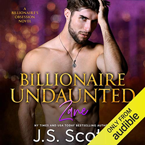 Billionaire Undaunted     The Billionaire's Obsession: Zane              By:                                                                                                                                 J. S. Scott                               Narrated by:                                                                                                                                 Elizabeth Powers                      Length: 6 hrs and 10 mins     744 ratings     Overall 4.6
