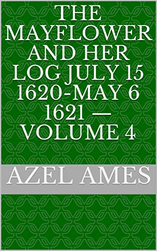 The Mayflower and Her Log July 15 1620-May 6 1621 (English Edition)