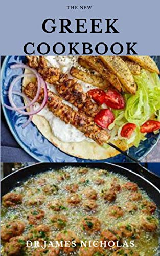 THE NEW GREEK COOKBOOK: Delicious Greek Food Recipes and Dietary Management For General Health Wellness
