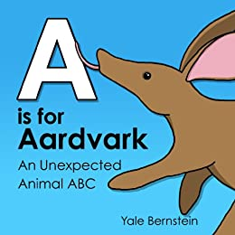 A is for Aardvark: An Unexpected Animal ABC Book