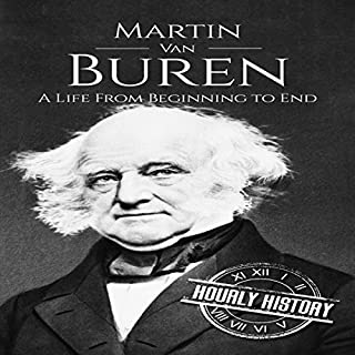 Martin Van Buren: A Life from Beginning to End                   By:                                                                                                                                 Hourly History                               Narrated by:                                                                                                                                 Arthur Rowan                      Length: 1 hr     21 ratings     Overall 3.8