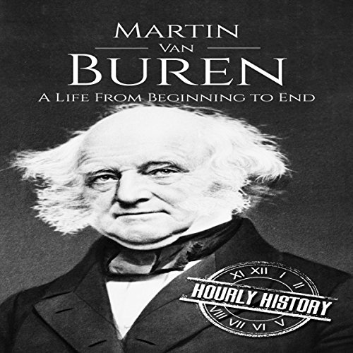 Martin Van Buren: A Life from Beginning to End audiobook cover art