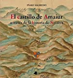El castillo de Amaiur a trav_s de la historia de Navarra...