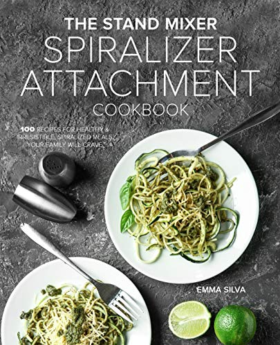 The Stand Mixer Spiralizer Attachment Cookbook: 100 Recipes for Healthy & Irresistible, Spiralized Meals Your Family Will Crave (English Edition)