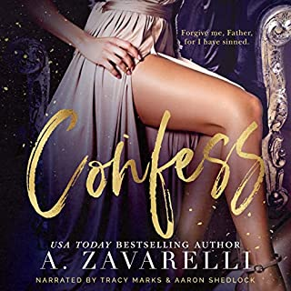 Confess     Sin City Salvation Series              By:                                                                                                                                 A. Zavarelli                               Narrated by:                                                                                                                                 Tracy Marks,                                                                                        Aaron Shedlock                      Length: 10 hrs and 53 mins     353 ratings     Overall 4.4