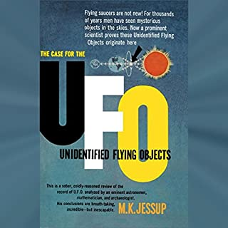 The Case for the UFO     Unidentified Flying Objects              By:                                                                                                                                 Dr. M.K. Jessup                               Narrated by:                                                                                                                                 Jack Chekijian                      Length: 9 hrs and 9 mins     31 ratings     Overall 3.7