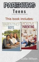 Parenting Teens: The Complete Guide on Parenting the modern Teen and having a Positive impact on your Boys. Learn how to become a more Conscious and supportive Parent with the Help of this Book