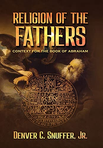 Compare Textbook Prices for Religion of the Fathers: Context for the Book of Abraham  ISBN 9781951168773 by Snuffer, Denver C,Archive, Restoration